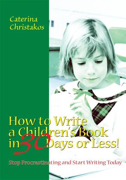 HOW TO WRITE A CHILDREN'S BOOK IN 30 DAYS OR LESS! By: Caterina Christakos