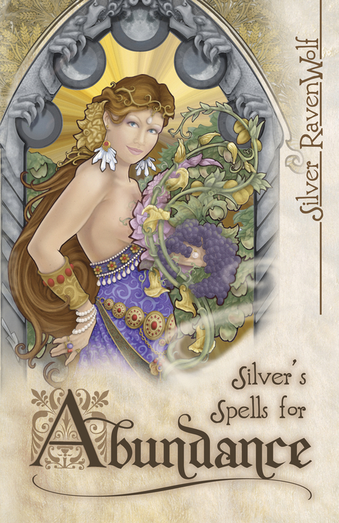 Silver's Spells for Abundance By: Silver RavenWolf