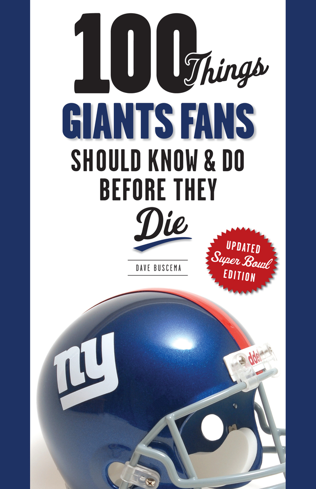 100 Things Giants Fans Should Know & Do Before They Die By: Dave Buscema