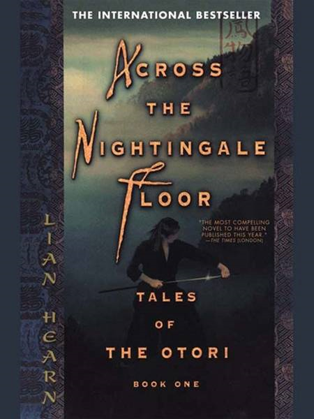 Across the Nightingale Floor By: Lian Hearn