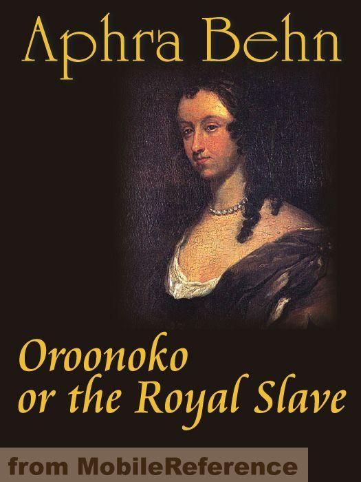 Oroonoko Or The Royal Slave (Mobi Classics) By: Aphra Behn