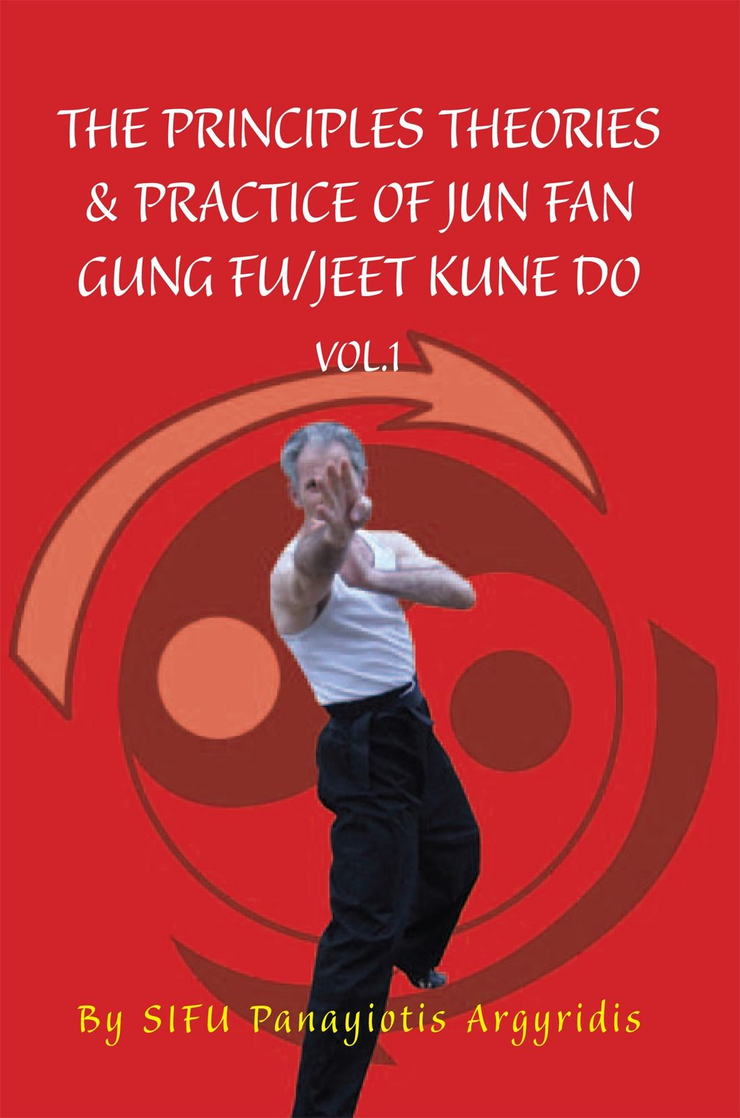 The Principles Theories & Practice of Jun Fan Gung Fu/Jeet Kune Do vol.1
