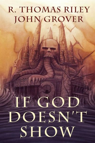 If God Doesn't Show (A Cthulhu Mythos Novel) By: R. Thomas Riley