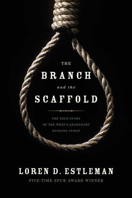 The Branch and the Scaffold By: Loren D. Estleman