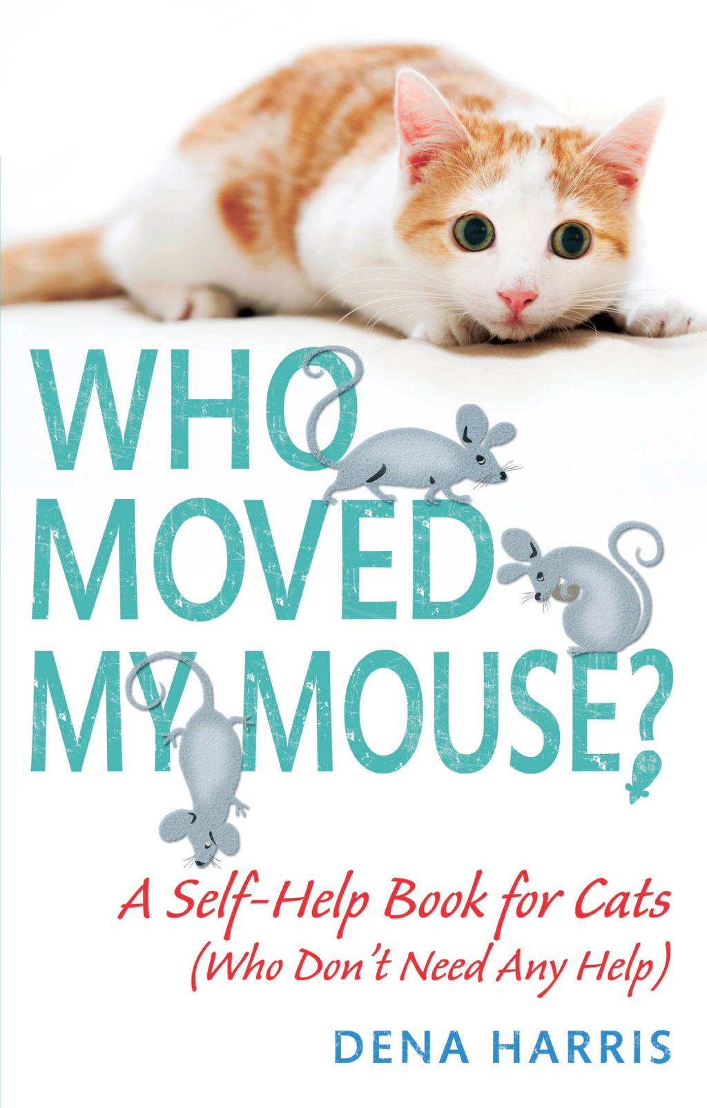 Who Moved My Mouse? A Self-Help Book for Cats (Who Don't Need Any Help)