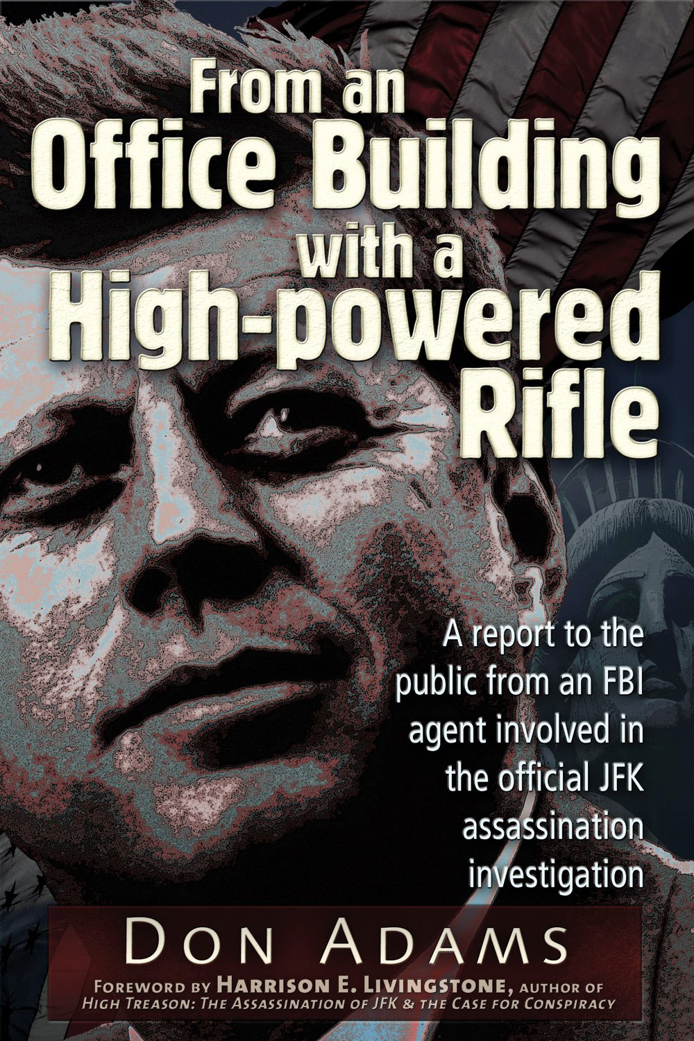 From an Office Building with a High-Powered Rifle: One FBI Agent's View of the JFK Assassination By: Don Adams,Harrison E. Livingstone