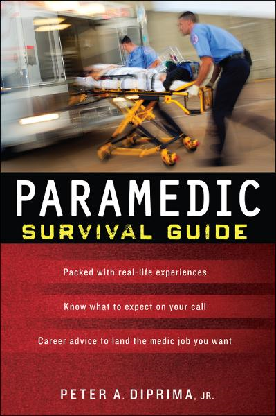 Paramedic Survival Guide By: Jr. Peter A. DiPrima