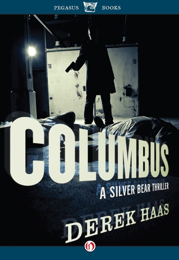 Columbus: A Silver Bear Thriller By: Derek Haas