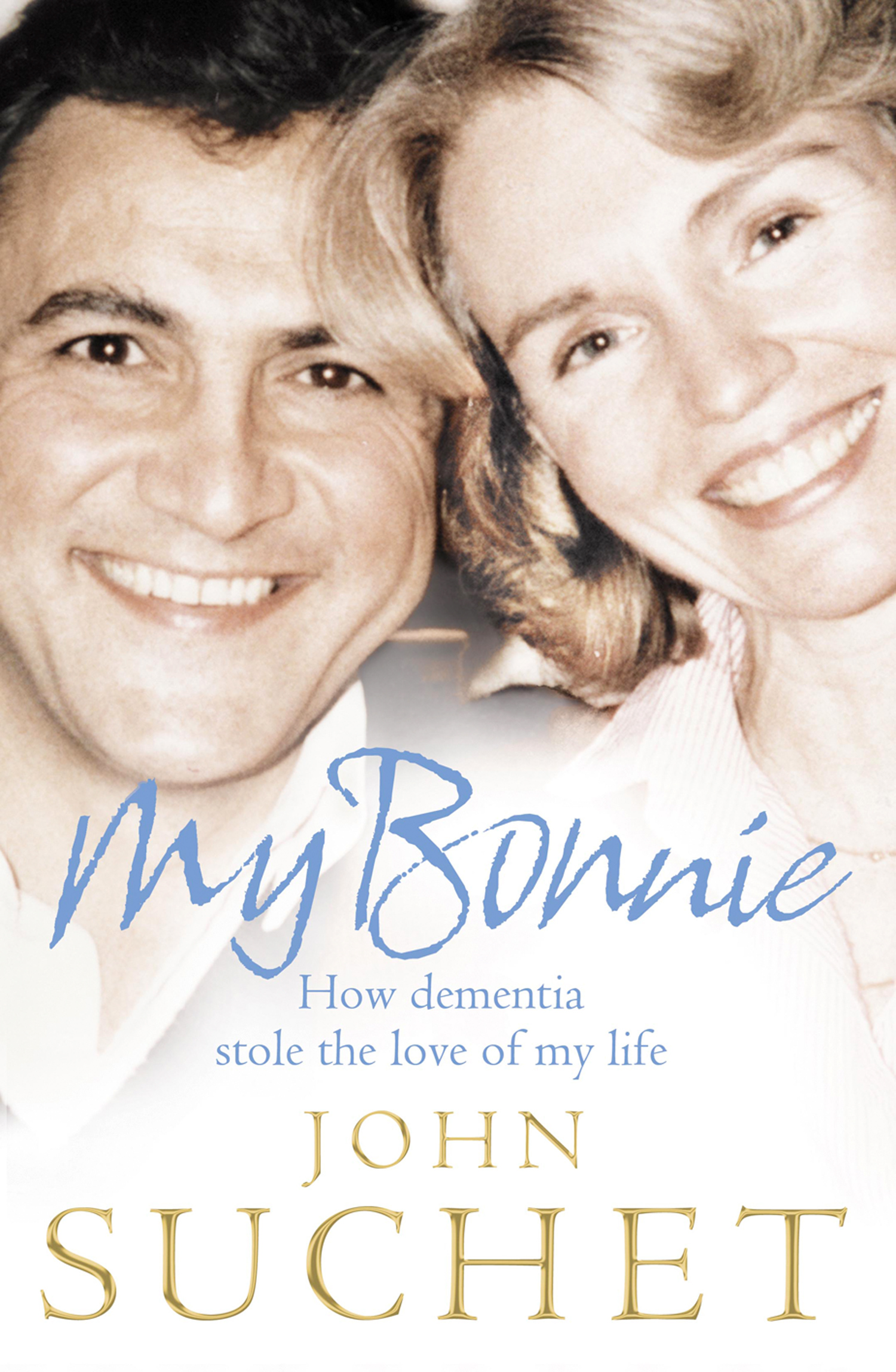 My Bonnie: How dementia stole the love of my life By: John Suchet
