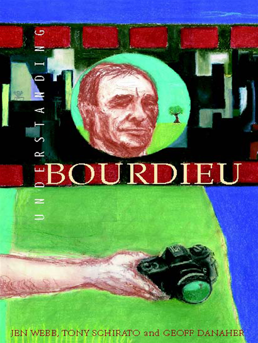 Understanding Bourdieu By: Jen Webb,Tony Schirato and Geoff Danaher