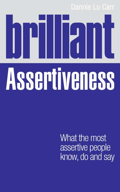 Brilliant Assertiveness What the most assertive people know,  do and say