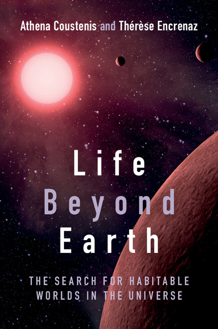 Life Beyond Earth The Search for Habitable Worlds in the Universe