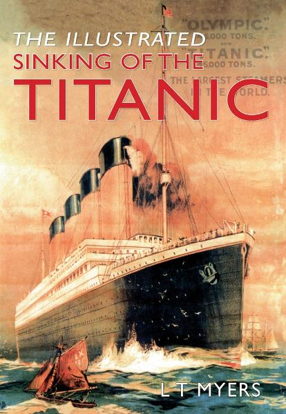 The Illustrated Sinking of the Titanic By: L. T. Myers