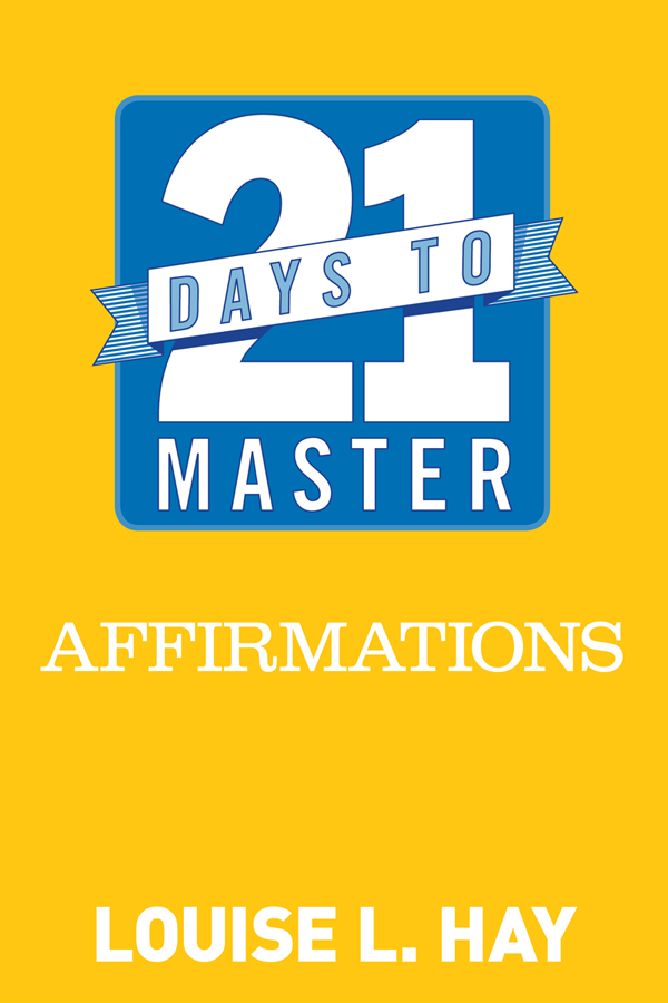 21 Days to Master Affirmations By: Louise L. Hay