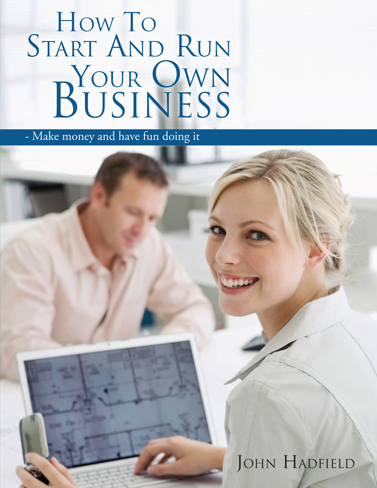 How to start and run your own business By: John Hadfield