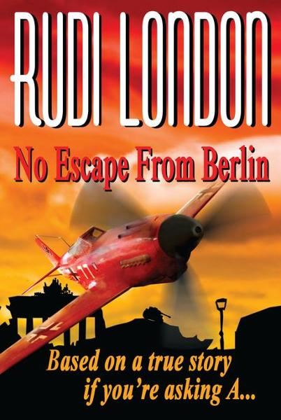 No Escape From Berlin By: London, Rudi