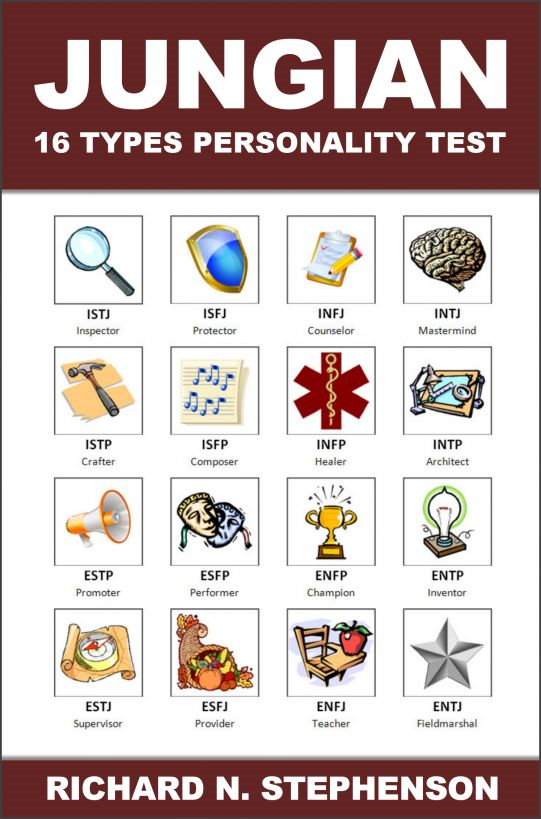 Jungian 16 Types Personality Test: Find Your 4 Letter Archetype to Guide Your Work, Relationships, & Success By: Richard N. Stephenson