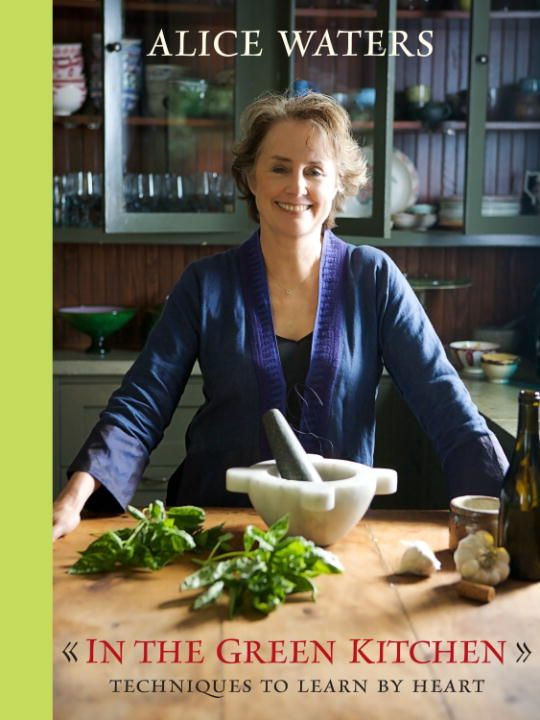 In the Green Kitchen By: Alice Waters