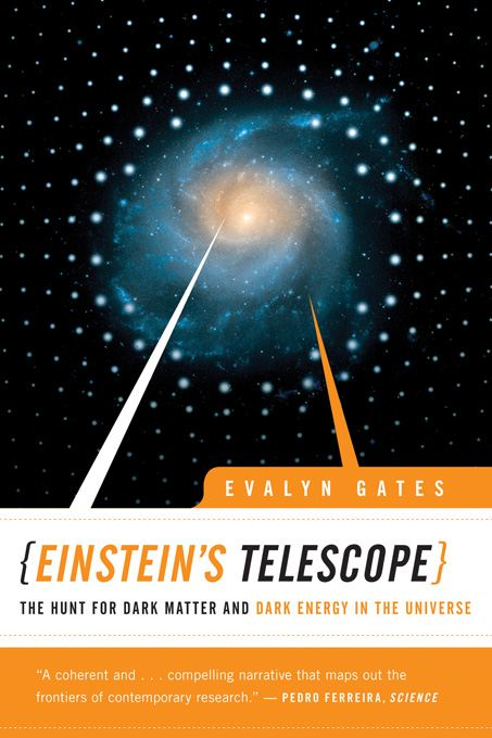 Einstein's Telescope: The Hunt for Dark Matter and Dark Energy in the Universe By: Evalyn Gates
