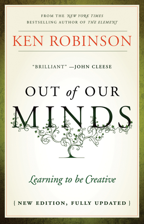Out of Our Minds By: Ken Robinson