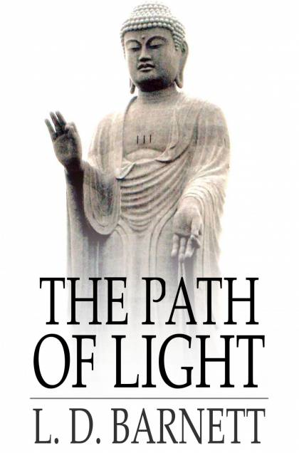 The Path Of Light: The Bodhicharyavatara Of Santideva, A Manual Of Mahayana Buddhism By: L. D. Barnett