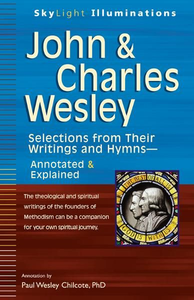 John & Charles Wesley: Selections from Their Writings and HymnsAnnotated & Explained By: Paul W. Chilcote