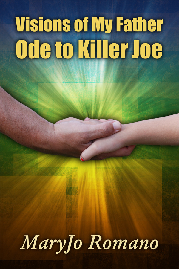 Visions of My Father: Ode to Killer Joe By: MaryJo Romano