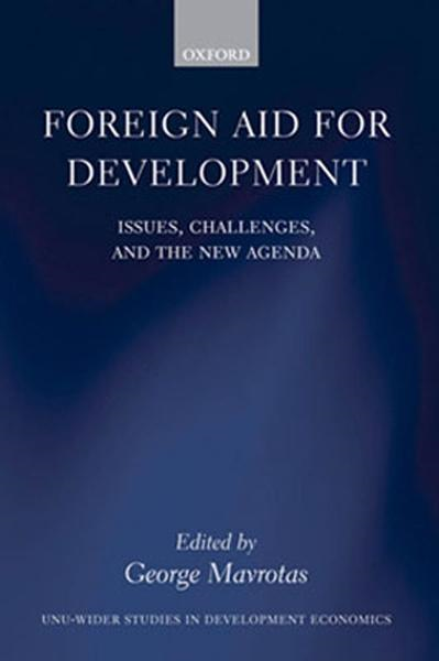 Foreign Aid for Development : Issues, Challenges, and the New Agenda By:  George Mavrotas