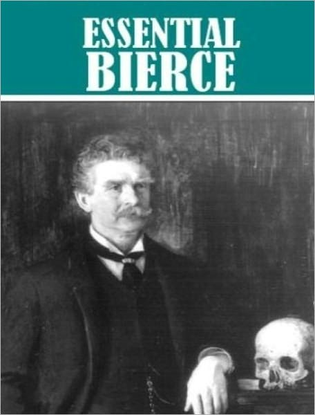 The Essential Ambrose Bierce Collection (7 Books)