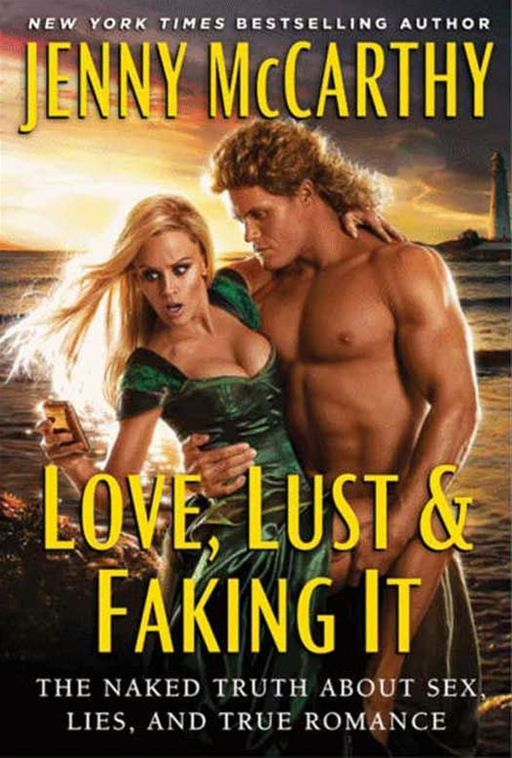Love, Lust & Faking It: The Naked Truth About Sex, Lies, and True Romance By: Jenny McCarthy