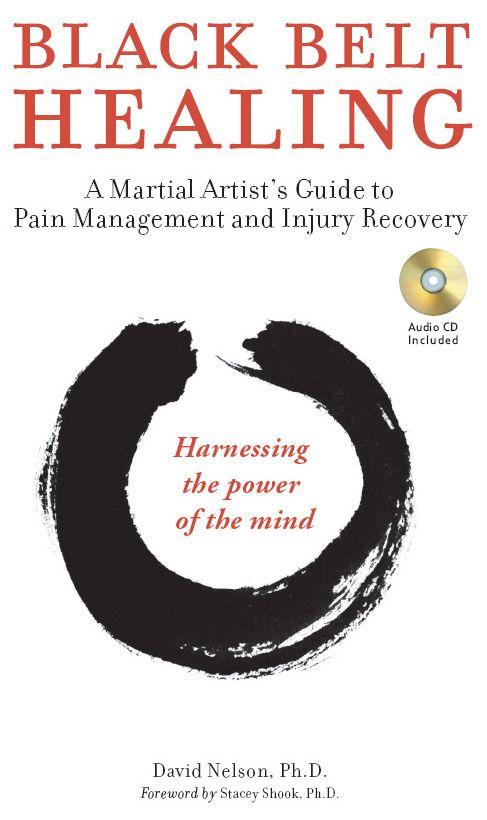 Black Belt Healing: A Martial Artist's Guide to Pain Management and Injury Recovery By: David Nelson