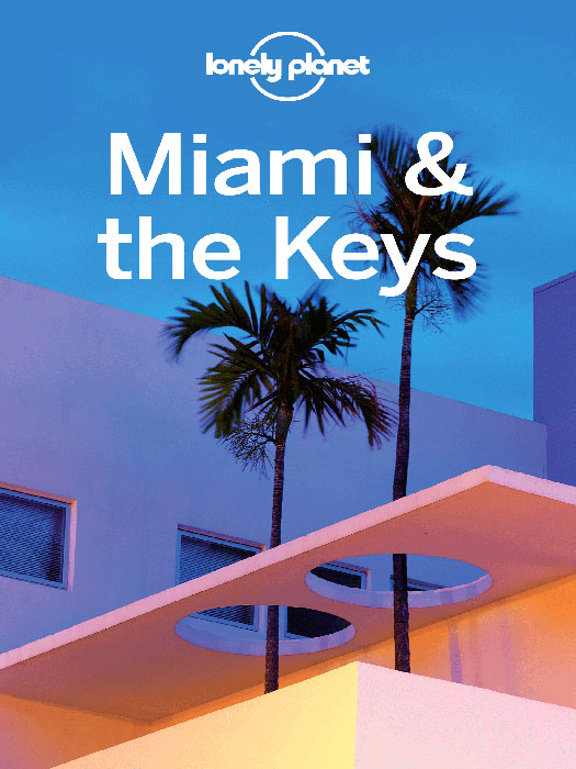 Lonely Planet Miami & the Keys By: Adam Karlin,Lonely Planet