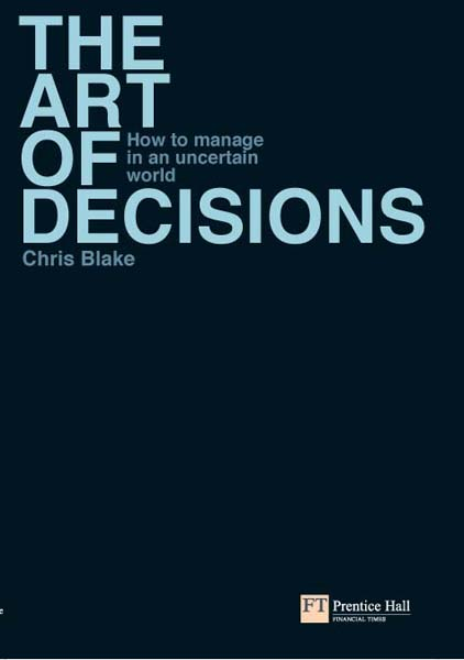 The Art of Decisions How to manage in an uncertain world