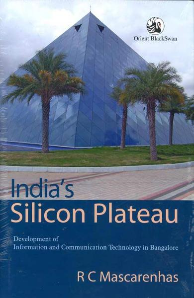 Indias Silicon Plateau: Development of Information and Communication Technology in Bangalore