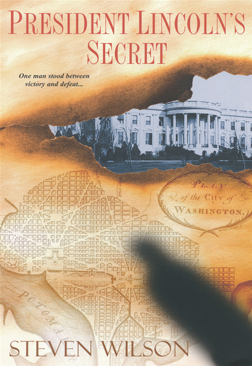 President Lincoln's Secret By: Steven Wilson