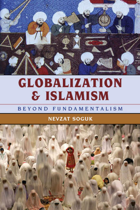 Globalization and Islamism: Beyond Fundamentalism By: Nevzat Soguk