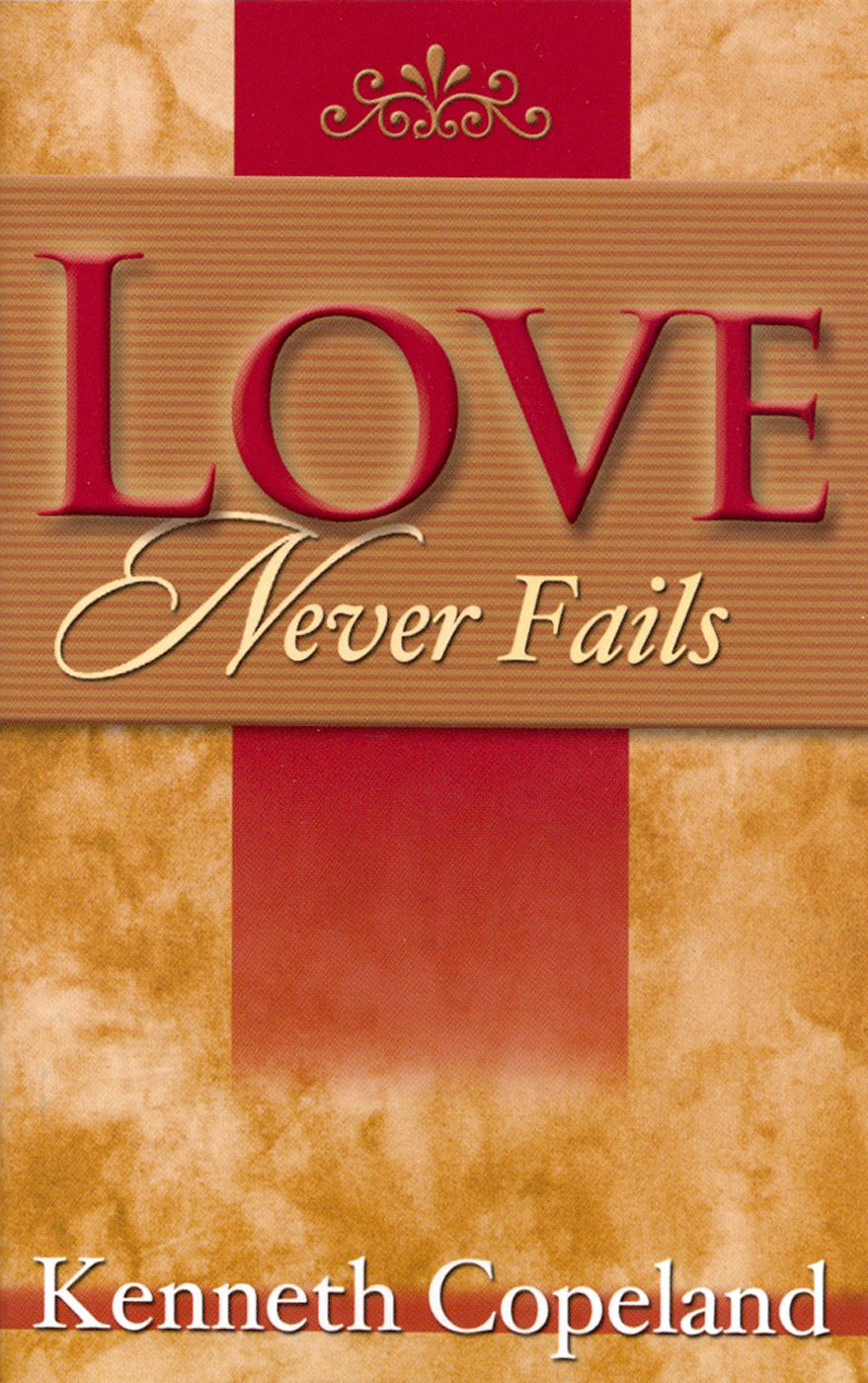 Love Never Fails By: Kenneth Copeland