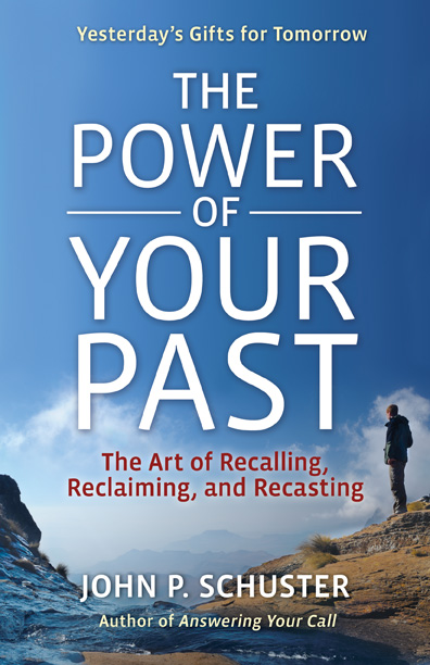 The Power of Your Past By: John P Schuster