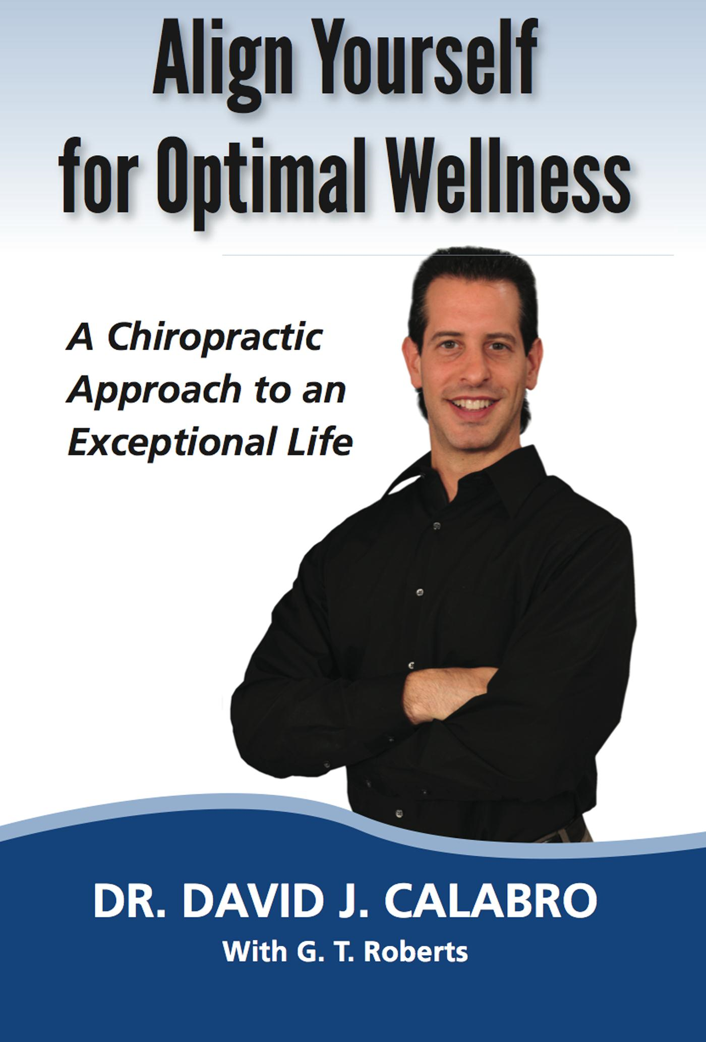 Align Yourself for Optimal Wellness By: Dr. David J. Calabro