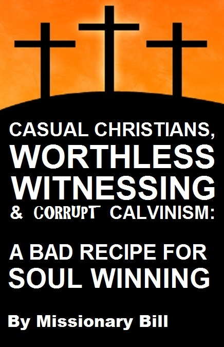 Casual Christians, Worthless Witnessing and Corrupt Calvinists: A Bad Recipe For Soul Winning