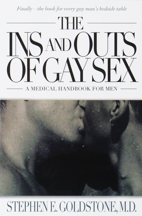 The Ins and Outs of Gay Sex By: Stephen E. Goldstone