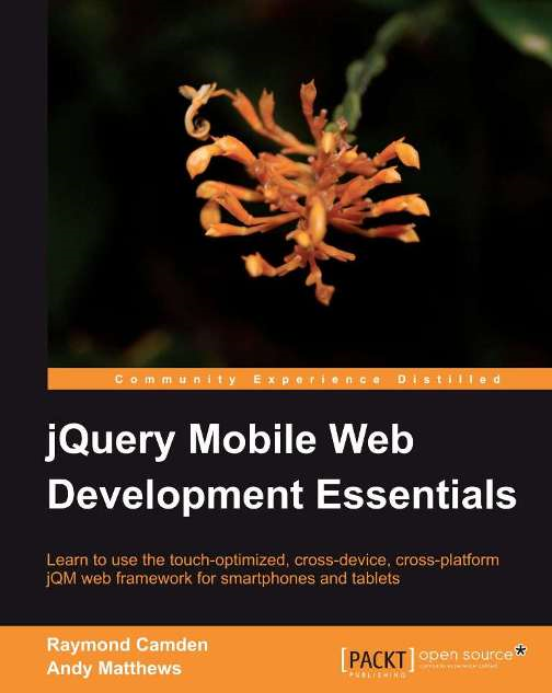 jQuery Mobile Web Development Essentials By: Raymond Camden , Andy Matthews