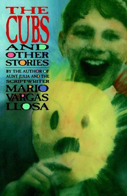 The Cubs and Other Stories By: Mario Vargas Llosa