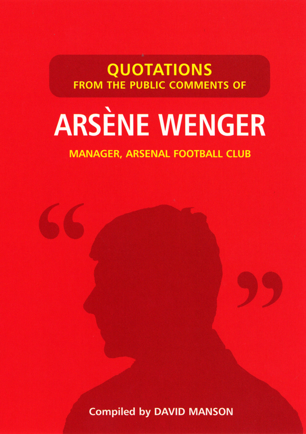Quotations from the Public Comments of Arsene Wenger By: David Manson