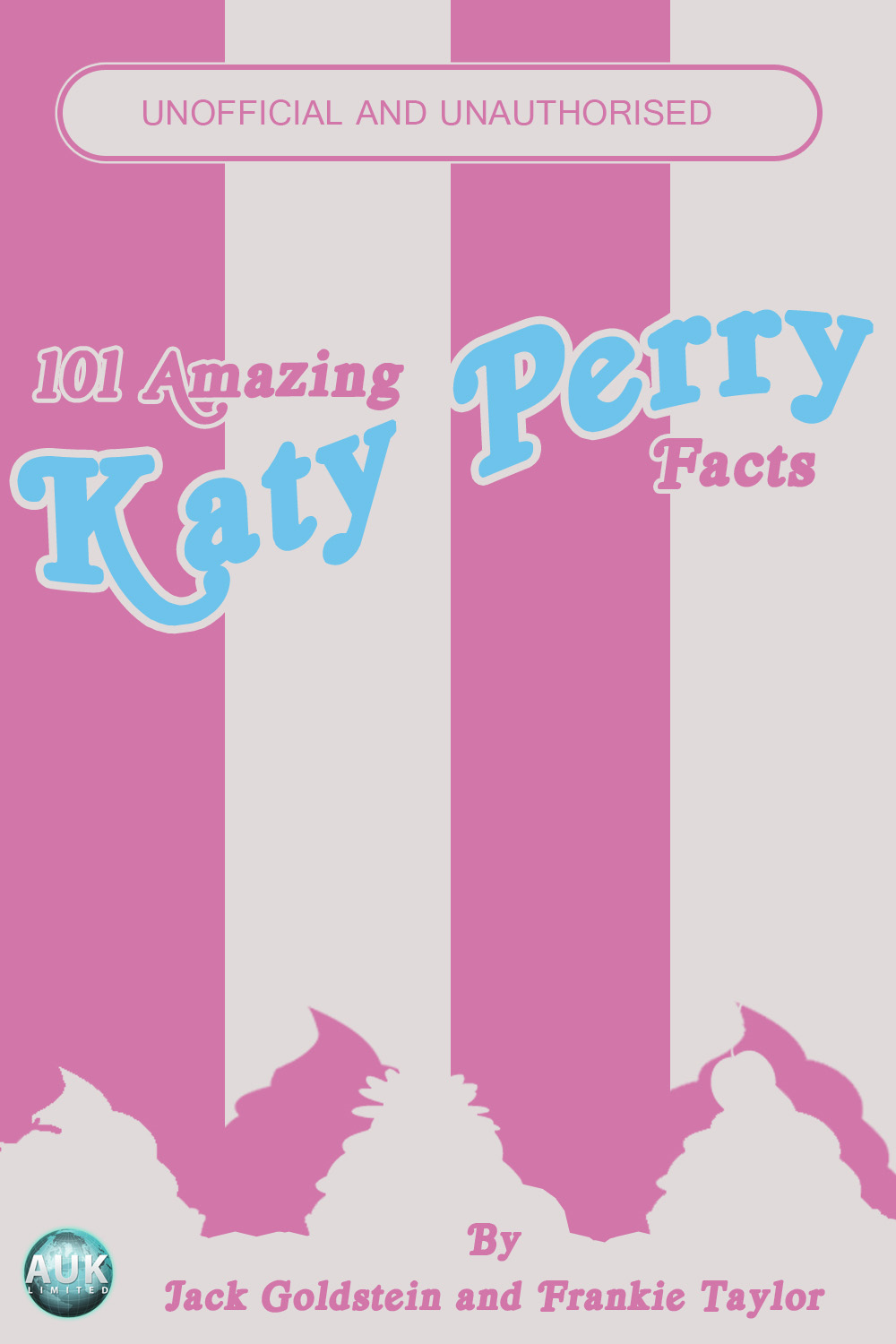 101 Amazing Katy Perry Facts By: Jack Goldstein, Frankie Taylor