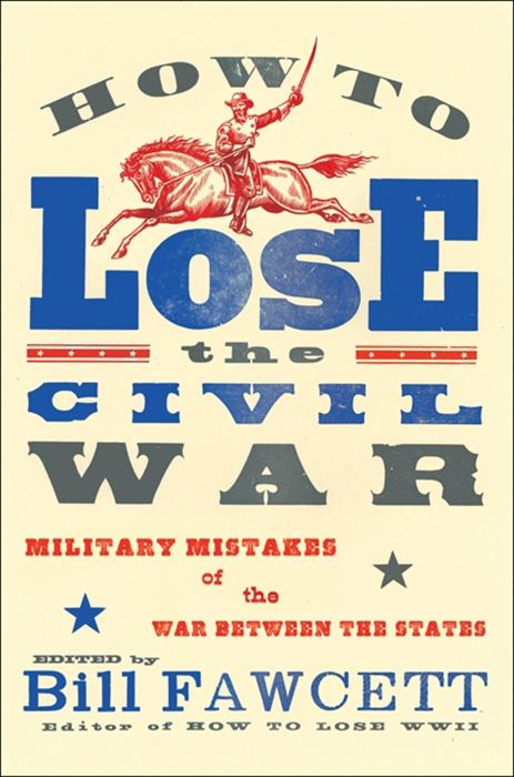 How to Lose the Civil War By: Bill Fawcett