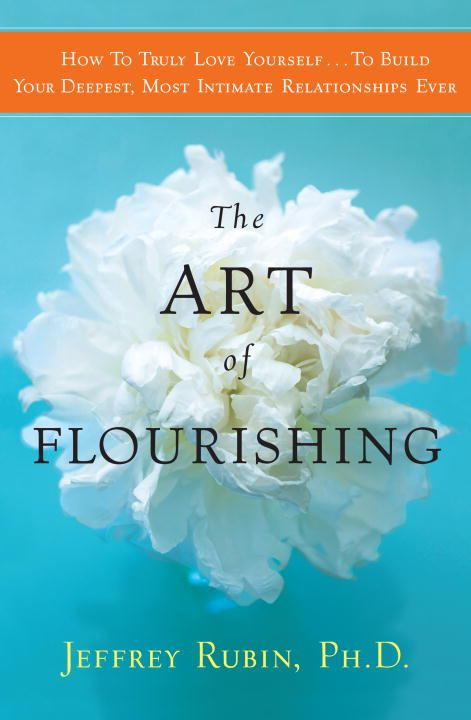The Art of Flourishing By: Jeffrey B. Rubin, PhD