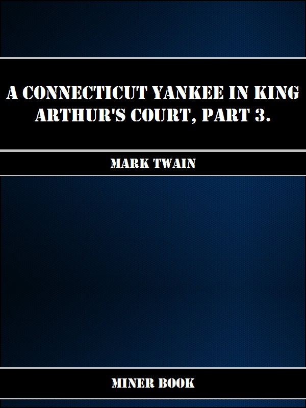 Mark Twain - A Connecticut Yankee in King Arthurs Court, Part 3.