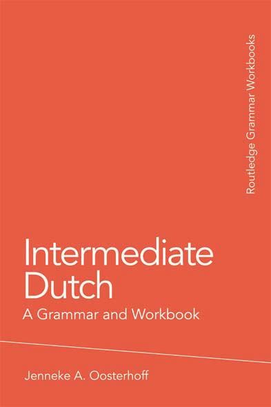 Intermediate Dutch: A Grammar and Workbook By: Jenneke A. Oosterhoff