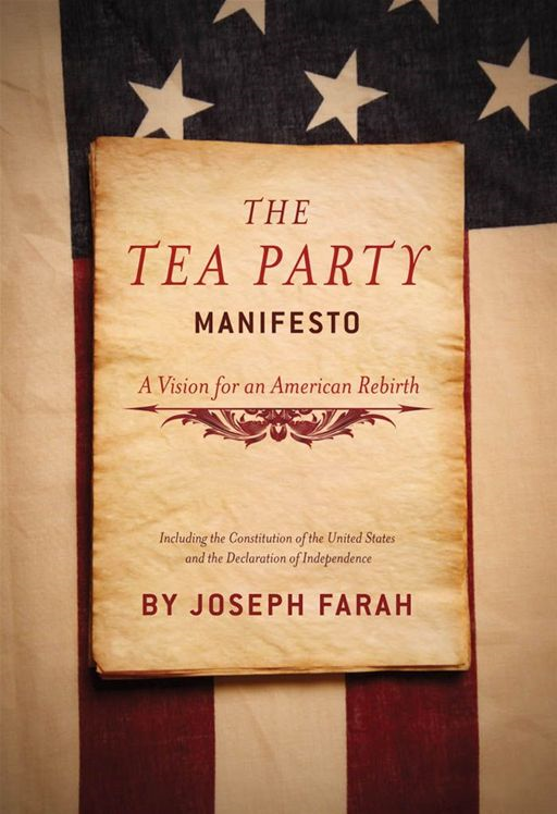 The Tea Party Manifesto: A Vision for an American Rebirt By: Farah, Joseph